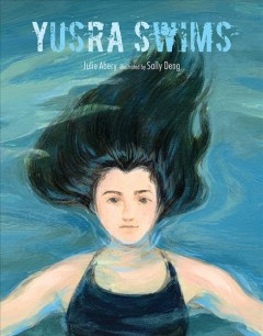 Yusra swims /  Julie Abery ; illustrated by Sally Deng. - Julie Abery ; illustrated by Sally Deng.