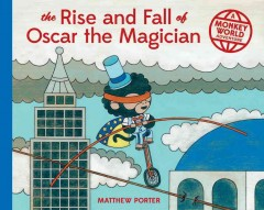 The rise and fall of Oscar the Magician /  Matthew Porter. - Matthew Porter.