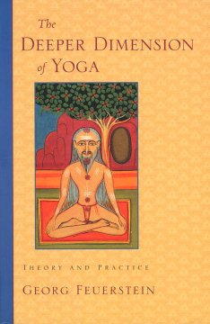 The deeper dimension of Yoga : theory and practice / Georg Feuerstein. - Georg Feuerstein.
