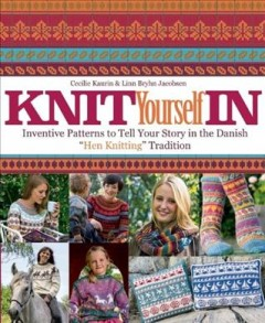 Knit yourself in : inventive patterns to tell your story in the Danish