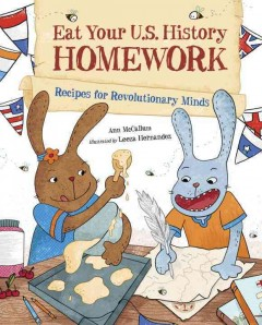 Eat your U.S. history homework : recipes for revolutionary minds / Ann McCallum ; illustrated by Leeza Hernandez. - Ann McCallum ; illustrated by Leeza Hernandez.