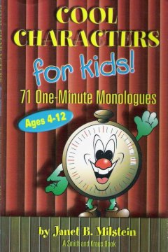 Cool characters for kids : 71 one-minute monologues, ages 4-12 - by Janet B. Milstein.