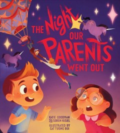 The night our parents went out /  Katie Goodman and Soren Kisiel ; illustrated by Cat Tuong Bui. - Katie Goodman and Soren Kisiel ; illustrated by Cat Tuong Bui.