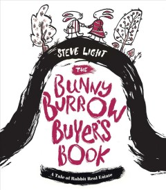 The bunny burrow buyer's book : a tale of rabbit real estate / Steve Light.