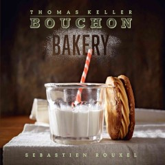 Bouchon Bakery /  Thomas Keller and Sebastien Rouxel ; with Susie Heller ... [et al.] ; photographs by Deborah Jones. - Thomas Keller and Sebastien Rouxel ; with Susie Heller ... [et al.] ; photographs by Deborah Jones.