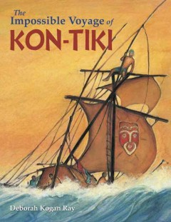 The impossible voyage of Kon-Tiki /  illustrated and written by Deborah Kogan Ray. - illustrated and written by Deborah Kogan Ray.