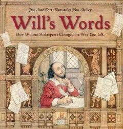 Will's words : how William Shakespeare changed the way you talk / Jane Sutcliffe ; illustrated by John Shelley. - Jane Sutcliffe ; illustrated by John Shelley.