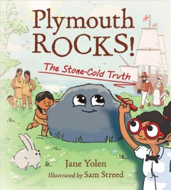 Plymouth rocks! : the stone-cold truth / Jane Yolen ; illustrated by Sam Streed. - Jane Yolen ; illustrated by Sam Streed.