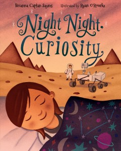 Night night, Curiosity /  Brianna Caplan Sayres ; illustrated by Ryan O'Rourke. - Brianna Caplan Sayres ; illustrated by Ryan O'Rourke.