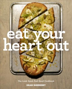 Eat your heart out : the look good, feel good, silver lining cookbook / Dean Sheremet. - Dean Sheremet.