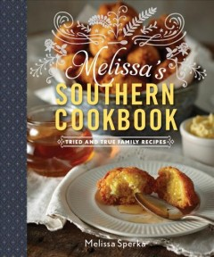 Melissa's Southern cookbook : tried-and-true family recipes / Melissa Sperka. - Melissa Sperka.