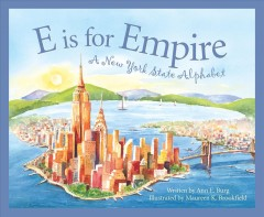 E is for empire : a New York state alphabet / written by Ann E. Burg and illustrated by Maureen K. Brookfield. - written by Ann E. Burg and illustrated by Maureen K. Brookfield.
