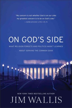 On God's side : what religion forgets and politics hasn't learned about serving the common good / Jim Wallis.