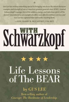 With Schwarzkopf : life lessons of the Bear / by Gus Lee.