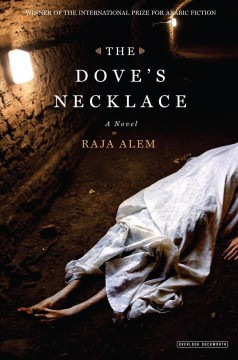 The dove's necklace : a novel / Raja Alem ; translated from the Arabic by Katharine Halls and Adam Talib. - Raja Alem ; translated from the Arabic by Katharine Halls and Adam Talib.