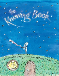 The knowing book /  Rebecca Kai Dotlich ; illustrated by Matthew Cordell.