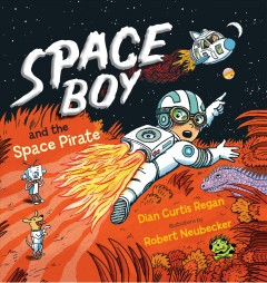 Space boy and the space pirate /  Dian Curtis Regan ; illustrations by Robert Neubecker.