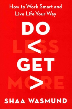 Do less, get more : how to work smart and live life your way / Shaa Wasmund.
