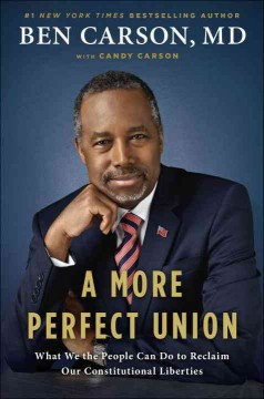 A more perfect union : what we the people can do to protect our constitutional liberties / Ben Carson, MD, with Candy Carson. - Ben Carson, MD, with Candy Carson.