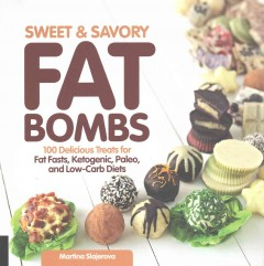 Sweet and savory fat bombs : 100 delicious treats for fat fasts, ketogenic, paleo, and low-carb diets / Martina Slajerova. - Martina Slajerova.