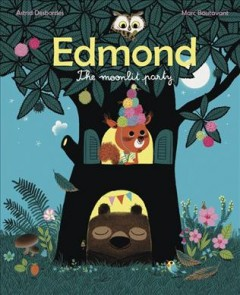 Edmond, the moonlit party /  Astrid Desbordes ; [illustrated by] Marc Boutavant ; translated from the French by Claudia Zoe Bedrick. - Astrid Desbordes ; [illustrated by] Marc Boutavant ; translated from the French by Claudia Zoe Bedrick.