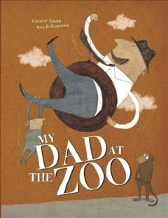 My dad at the zoo /  Coralie Saudo ; Kris Di Giacomo ; translated from the French by Claudia Bedrick and Kris Di Giacomo. - Coralie Saudo ; Kris Di Giacomo ; translated from the French by Claudia Bedrick and Kris Di Giacomo.