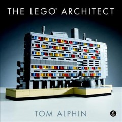 The LEGO architect /  by Tom Alphin. - by Tom Alphin.