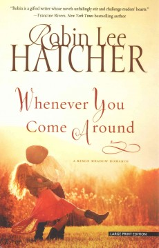 Whenever you come around /  Robin Lee Hatcher. - Robin Lee Hatcher.