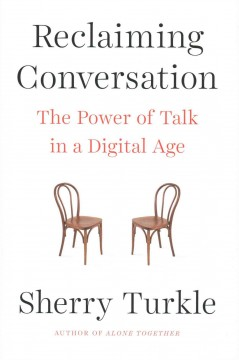 Reclaiming conversation : the power of talk in a digital age / Sherry Turkle.