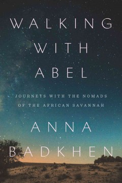 Walking with Abel : journeys with the nomads of the African savannah / Anna Badkhen. - Anna Badkhen.