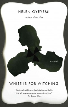 White is for witching - Helen Oyeyemi.