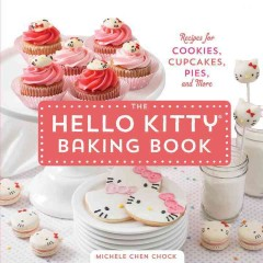 Hello kitty baking book : recipes for cookies, cupcakes, and more - by Michele Chen Chock.