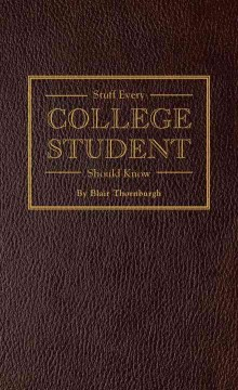Stuff every college student should know - by Blair Thornburgh.