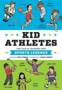 Kid athletes : true tales of childhood from sports legends / stories by David Stabler ; illustrations by Doogie Horner. - stories by David Stabler ; illustrations by Doogie Horner.