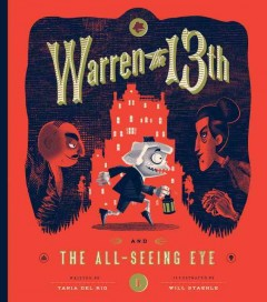 Warren the 13th and the All-Seeing Eye /  written by Tania del Rio ; illustrated and designed by Will Staehle. - written by Tania del Rio ; illustrated and designed by Will Staehle.