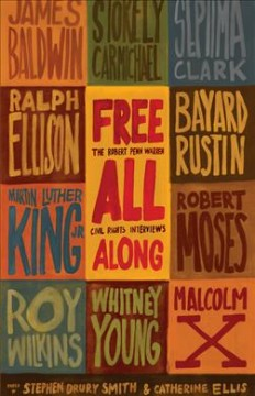 Free all along : the Robert Penn Warren civil rights interviews / edited by Stephen Drury Smith and Catherine Ellis. - edited by Stephen Drury Smith and Catherine Ellis.