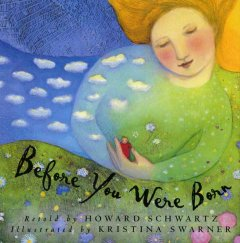 Before you were born - retold by Howard Schwartz ; illustrated by Kristina Swarner.