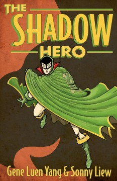 The shadow hero - story by Gene Luen Yang ; art by Sonny Liew ; lettering by Janice Chiang.