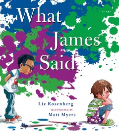 What James said /  Liz Rosenberg ; illustrated by Matthew Myers. - Liz Rosenberg ; illustrated by Matthew Myers.