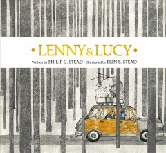 Lenny & Lucy /  written by Philip C. Stead ; illustrated by Erin E. Stead. - written by Philip C. Stead ; illustrated by Erin E. Stead.