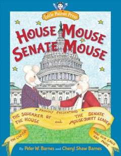 House mouse, Senate mouse /  by Peter W. Barnes and Cheryl Shaw Barnes. - by Peter W. Barnes and Cheryl Shaw Barnes.