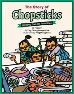 The story of chopsticks /  by Ying Chang Compestine ; illustrated by Yongsheng Xuan. - by Ying Chang Compestine ; illustrated by Yongsheng Xuan.