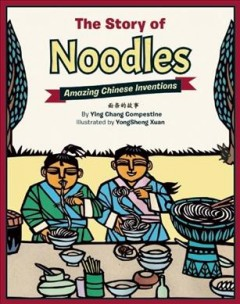 The story of noodles /  by Ying Chang Compestine ; illustrated by Yongsheng Xuan. - by Ying Chang Compestine ; illustrated by Yongsheng Xuan.