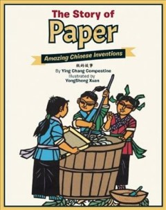 The story of paper /  by Ying Chang Compestine ; illustrated by Yongsheng Xuan. - by Ying Chang Compestine ; illustrated by Yongsheng Xuan.