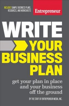 Write your business plan : get your plan in place and your business off the ground / by The Staff of Entrepreneur Media, Inc.