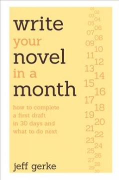 Write your novel in a month : how to complete a first draft in 30 days and what to do next / Jeff Gerke.