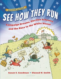 See how they run : campaign dreams, election schemes, and the race to the White House / Susan E. Goodman ; illustrated by Elwood H. Smith. - Susan E. Goodman ; illustrated by Elwood H. Smith.