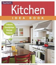 Kitchen idea book /  Joanne Kellar Bouknight. - Joanne Kellar Bouknight.