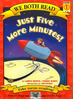 Just five more minutes! /  by Marcy Brown & Dennis Haley ; illustrations by Joe Kulka. - by Marcy Brown & Dennis Haley ; illustrations by Joe Kulka.