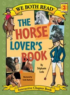 The horse lover's book /  by Stéphanie Ledu ; illustrated by Cécile Hudrisier ; translated by Wendy Helfenbaum. - by Stéphanie Ledu ; illustrated by Cécile Hudrisier ; translated by Wendy Helfenbaum.